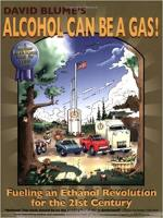 Alcohol Can Be a Gas! Fueling an Ethanol Revolution for the 21st Century