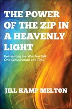 The Power of the Zip in a Heavenly Light: Reinventing the Way You Talk One Conversation at a Time