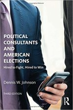 Political Consultants and American Elections: Hired to Fight, Hired to Win