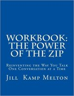 Workbook: The Power of the Zip: Reinventing the Way You Talk One Conversation at a Time