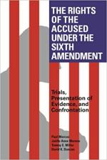 The Rights of the Accused Under The Sixth Amendment: Trials, Presentation of Evidence, and Confrontation
