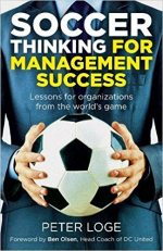 """""""Soccer Thinking for Management Success"""" by Peter Loge"""