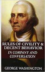 Rules of Civility & Decent Behavior in Company and Conversation, By Geo. Washington