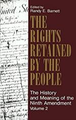 The Rights Retained by the People: The Ninth Amendment and Constitutional Interpretation: Volume 2