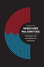Insecure Majorities: Congress and the Perpetual Campaign