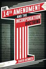 The 14th Amendment and the Incorporation Doctrine