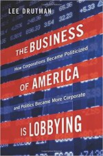 The Business of America is Lobbying: How Corporations Became Politicized and Politics Became More Corporate