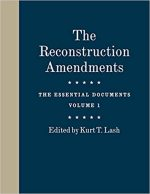 The Reconstruction Amendments: The Essential Documents, Volume 1